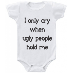 "Body bebelus ""I only cry when ugly people hold me"""