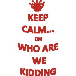 "Cana ""Keep calm... oh who are we kidding"""