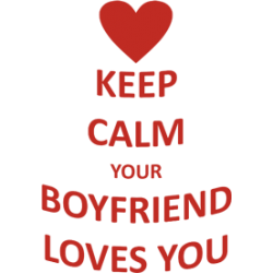"Cana ""Keep calm your boyfriend loves you"""