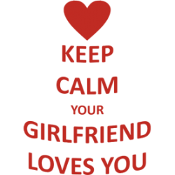 "Cana ""Keep calm your girlfriend loves you"""