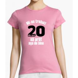 "Tricou ""Mi-au trebuit 20 de ani sa arat asa de bine"", M"