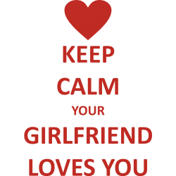 Keep calm your girlfriend loves you