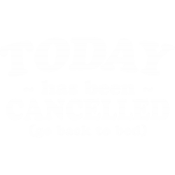 Today Has Been Cancelled