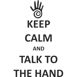 Keep calm and talk to the hand