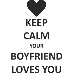 Keep calm your boyfriend loves you