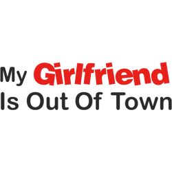 My girlfriend is out of town