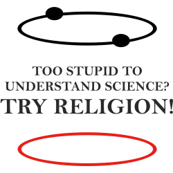 Too stupid to understand science? Try religion!