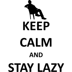 Keep calm and stay lazy