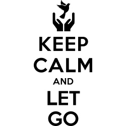 Keep calm and let go