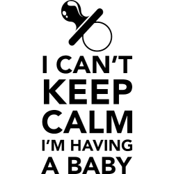 I can't keep calm I'm having a baby