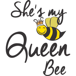 She's My Queen Bee