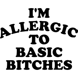 Allergic To Basic Bitches