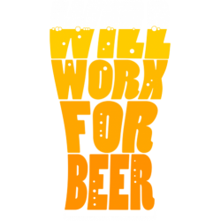 Will Work For Beer