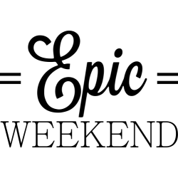Epic Weekend