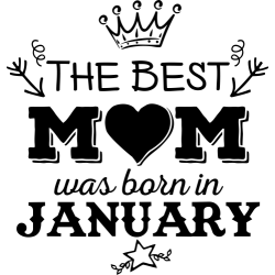 The Best Mom Was Born In January