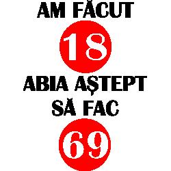 Am facut 18 abia astept sa fac 69