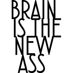 Brain Is The New Ass