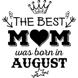 "Cana ""The Best Mom Was Born In August"""