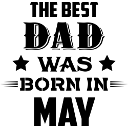 The Best Dad Was Born In May