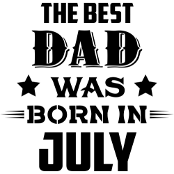 The Best Dad Was Born In July