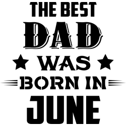 The Best Dad Was Born In June
