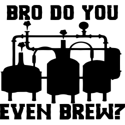 Bro do you even brew?