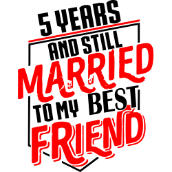 5 Years And Still Married To My Best Friend