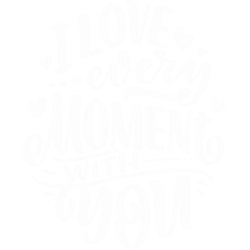 I Love Every Moment With You