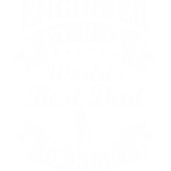 Engineer By Day World's Best Dad By Night