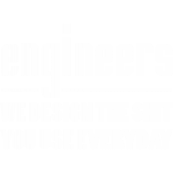 Engineers We Design The Shit You Use Everyday