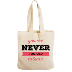 Sacosa bumbac personalizata - You are never too old to learn