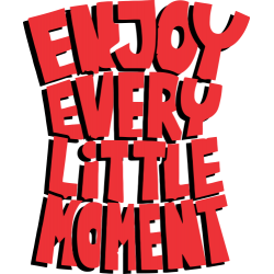Enjoy Every Little Moment