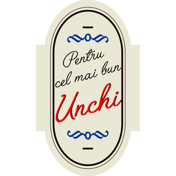 """Vin """"La Cetate"""" Personalizat - """"Pentru cel mai bun unchi"""""""